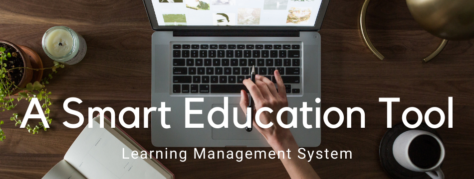 Learning Management System - A Smart Education Tool
