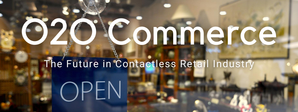 O2O Commerce: The Future in Contactless Retail Industry